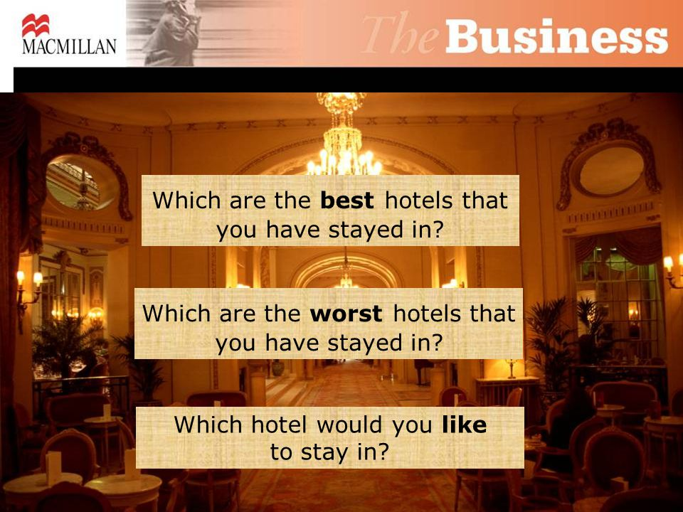 Which are the best hotels that you have stayed in.