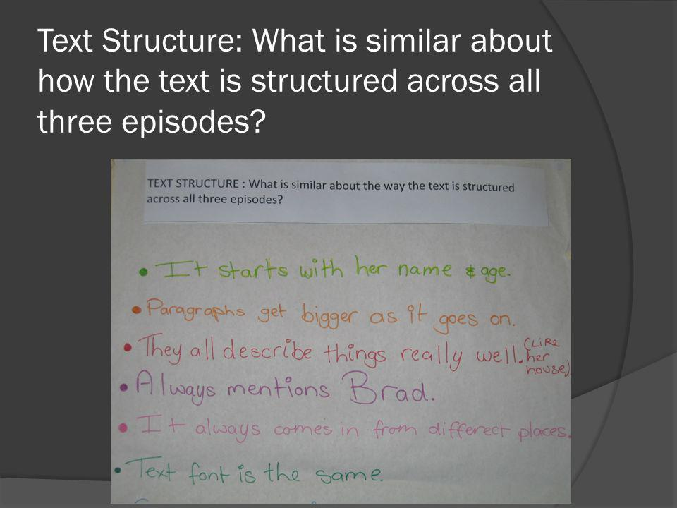 Text Structure: What is similar about how the text is structured across all three episodes