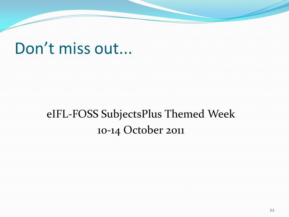 Dont miss out... 22 eIFL-FOSS SubjectsPlus Themed Week 10-14 October 2011