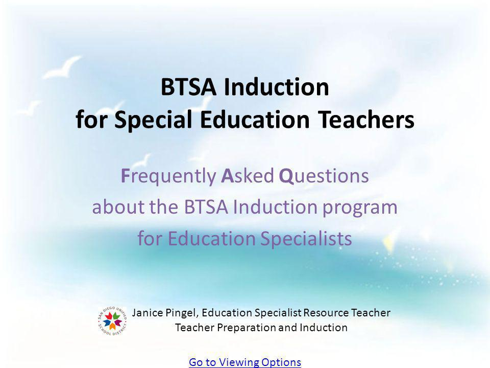 BTSA Induction for Special Education Teachers Frequently Asked Questions about the BTSA Induction program for Education Specialists Janice Pingel, Edu