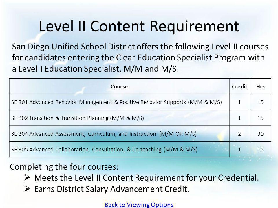 Level II Content Requirement San Diego Unified School District offers the following Level II courses for candidates entering the Clear Education Speci