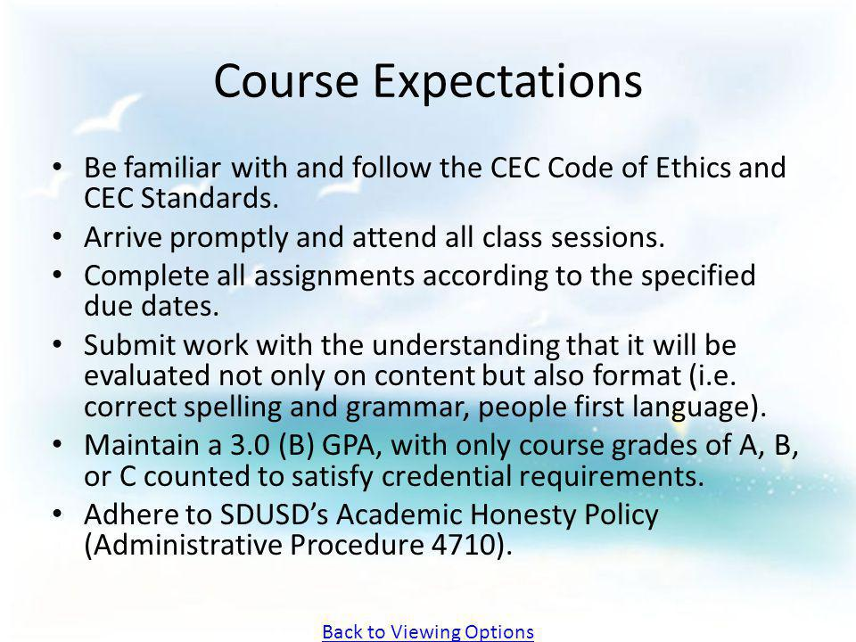 Course Expectations Be familiar with and follow the CEC Code of Ethics and CEC Standards. Arrive promptly and attend all class sessions. Complete all