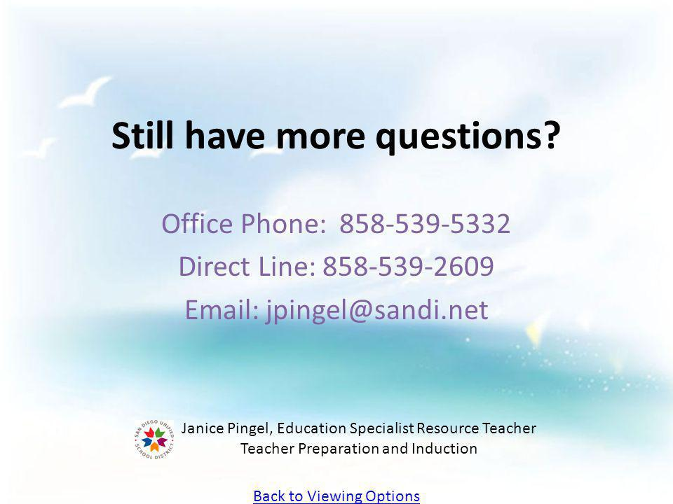 Still have more questions? Office Phone: 858-539-5332 Direct Line: 858-539-2609 Email: jpingel@sandi.net Janice Pingel, Education Specialist Resource