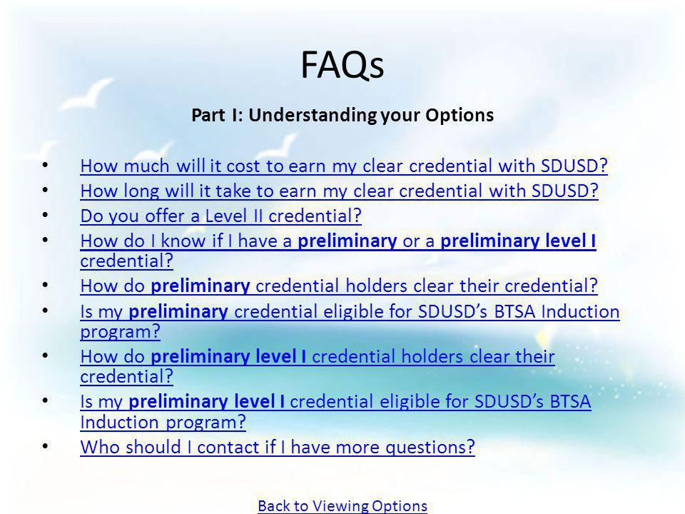 FAQs Part I: Understanding your Options How much will it cost to earn my clear credential with SDUSD? How long will it take to earn my clear credentia