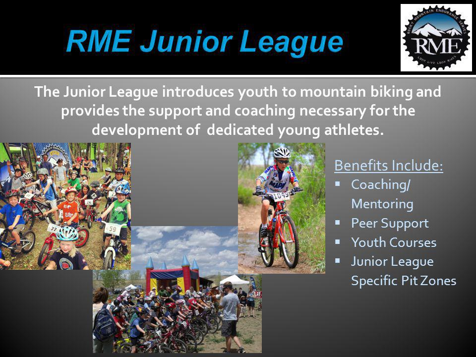Benefits Include: Coaching/ Mentoring Peer Support Youth Courses Junior League Specific Pit Zones The Junior League introduces youth to mountain bikin