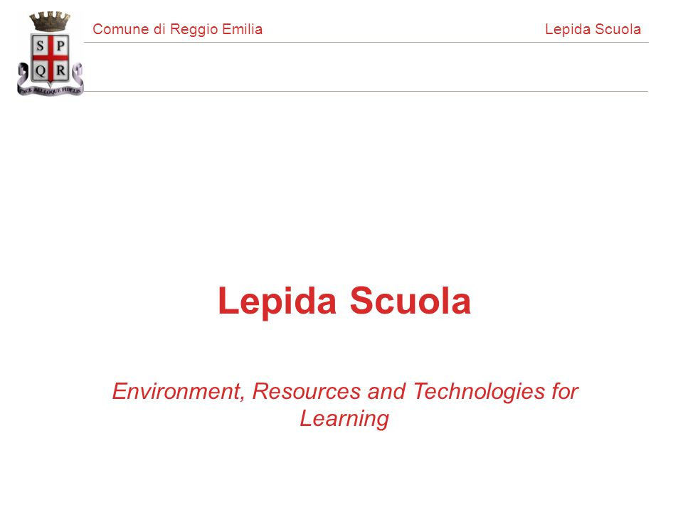 Comune di Reggio Emilia Lepida Scuola Lepida Scuola Environment, Resources and Technologies for Learning