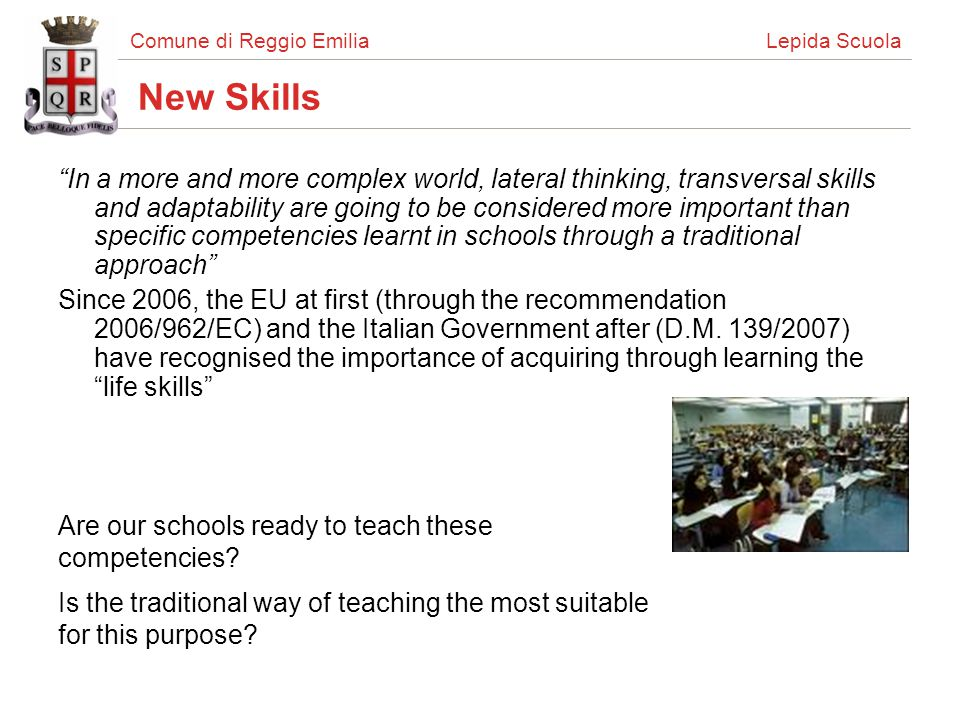 Comune di Reggio Emilia Lepida Scuola From the transmissive frontal method… The frontal transmissive method: >Is not suitable to teach new competencies; >Is (in most cases) the only method to be known and applied in schools; >It is not satisfactory for performances; >Desire of improvement through the use of technologies Not doing the same things in a different way, but doing different things in a different way In 2005 some teachers of Reggio Emilia started Lepida Scuola project, with the aim of introducing a new methodology in teaching