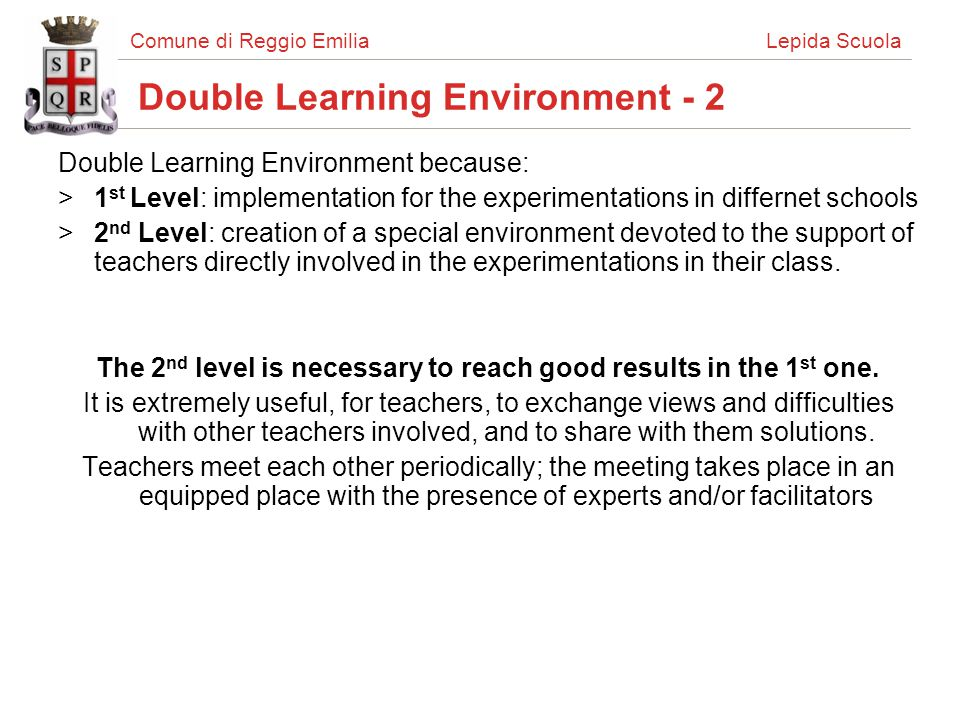 Comune di Reggio Emilia Lepida Scuola Double Learning Environment - 2 Double Learning Environment because: >1 st Level: implementation for the experim