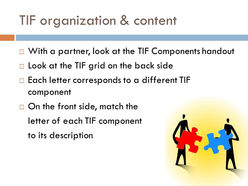 TIF organization & content With a partner, look at the TIF Components handout Look at the TIF grid on the back side Each letter corresponds to a diffe