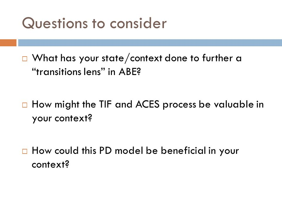 Questions to consider What has your state/context done to further a transitions lens in ABE.