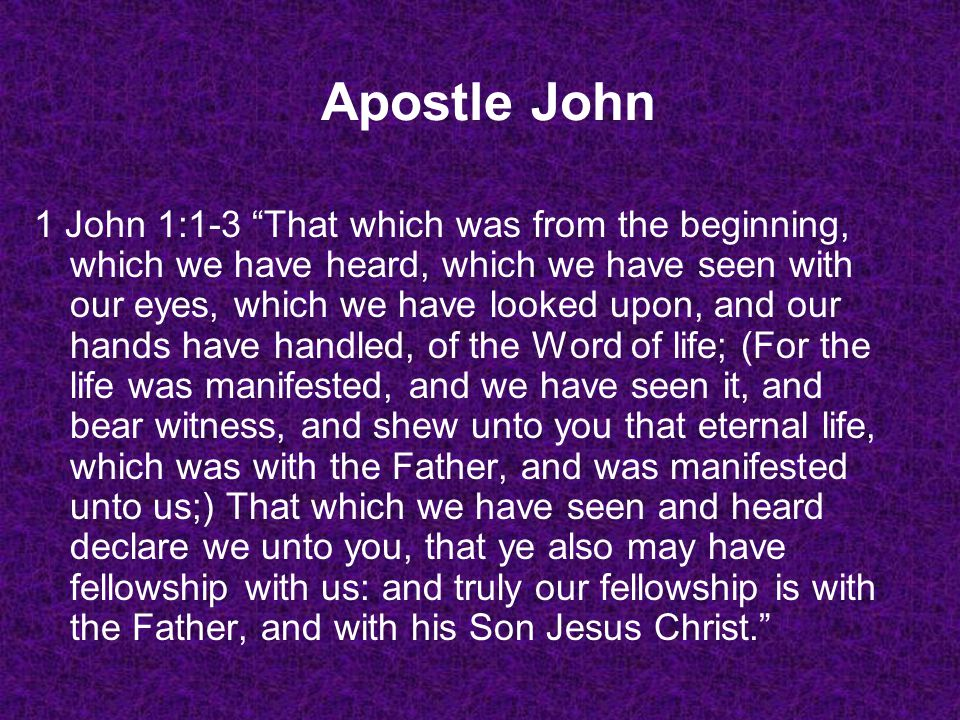 1 John 1:1-3 That which was from the beginning, which we have heard, which we have seen with our eyes, which we have looked upon, and our hands have h