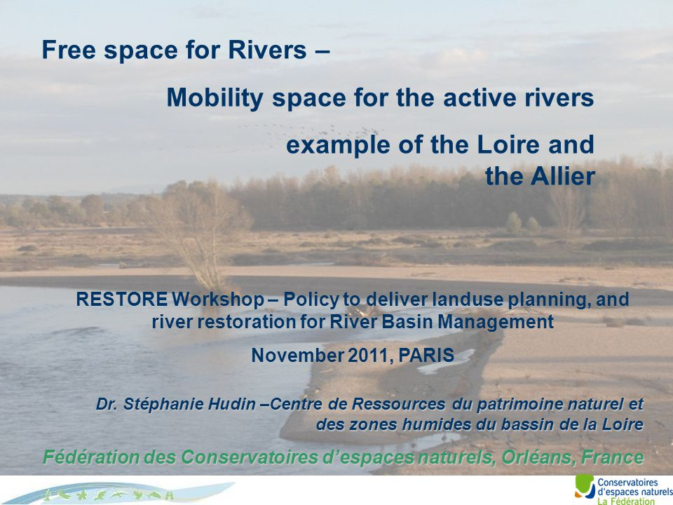 Free space for Rivers – Mobility space for the active rivers example of the Loire and the Allier Dr. Stéphanie Hudin –Centre de Ressources du patrimoi
