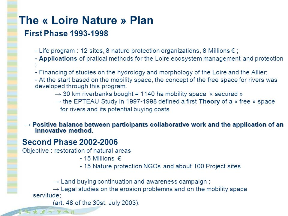 First Phase 1993-1998 - Life program : 12 sites, 8 nature protection organizations, 8 Millions ; - Applications of pratical methods for the Loire ecos