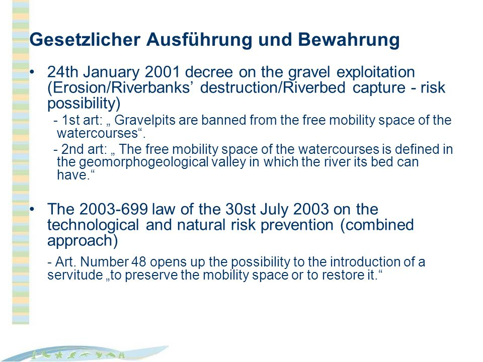 Gesetzlicher Ausführung und Bewahrung 24th January 2001 decree on the gravel exploitation (Erosion/Riverbanks destruction/Riverbed capture - risk possibility) - 1st art: Gravelpits are banned from the free mobility space of the watercourses.