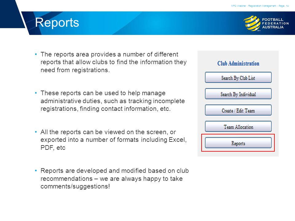 Reports The reports area provides a number of different reports that allow clubs to find the information they need from registrations.