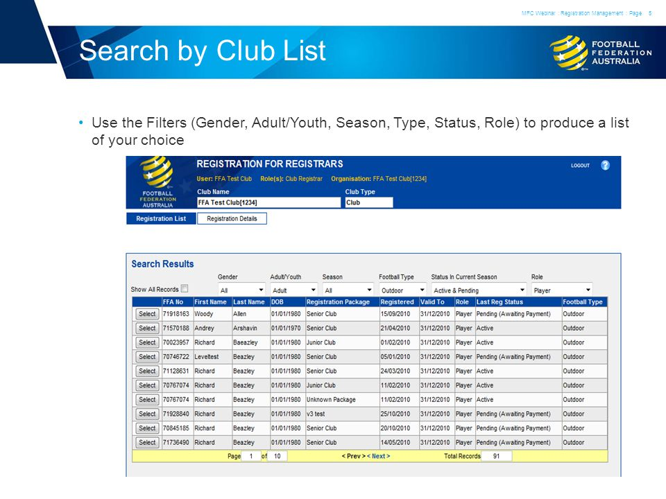 Search by Club List Use the Filters (Gender, Adult/Youth, Season, Type, Status, Role) to produce a list of your choice MFC Webinar : Registration Management : Page5