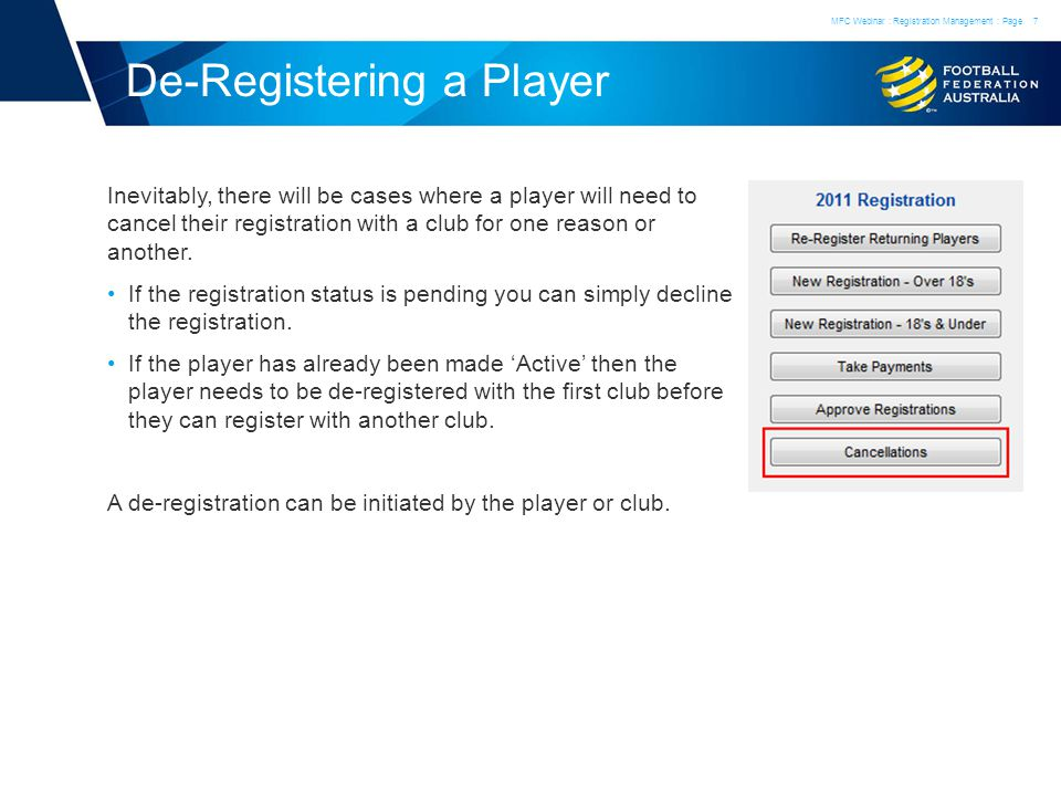 De-Registering a Player Inevitably, there will be cases where a player will need to cancel their registration with a club for one reason or another.
