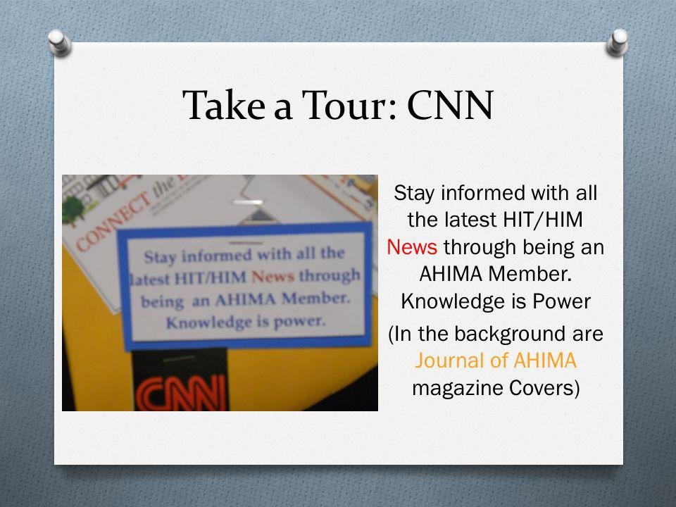Take a Tour: CNN Stay informed with all the latest HIT/HIM News through being an AHIMA Member. Knowledge is Power (In the background are Journal of AH