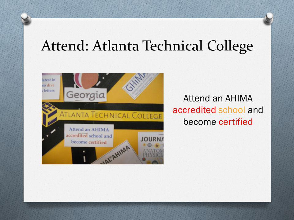 Attend: Atlanta Technical College Attend an AHIMA accredited school and become certified
