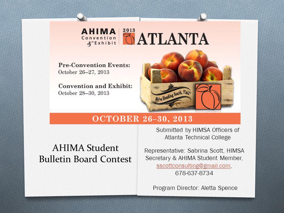 AHIMA Student Bulletin Board Contest Representative: Sabrina Scott, HIMSA Secretary & AHIMA Student Member, sscottconsulting@gmail.com, 678-637-8734 s