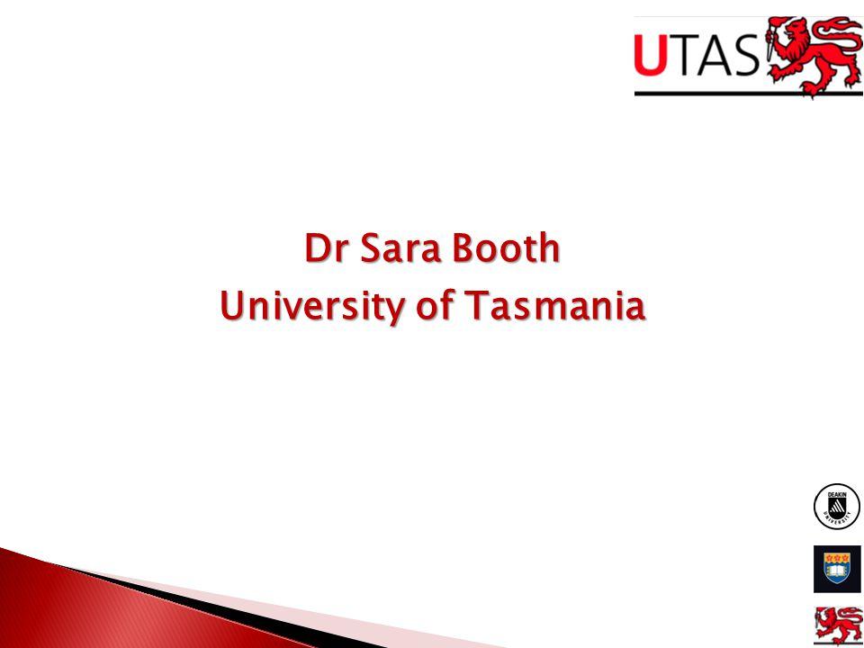 Dr Sara Booth University of Tasmania