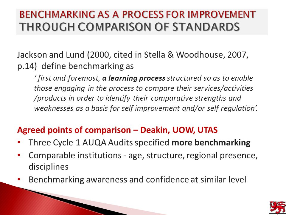 Jackson and Lund (2000, cited in Stella & Woodhouse, 2007, p.14) define benchmarking as first and foremost, a learning process structured so as to ena