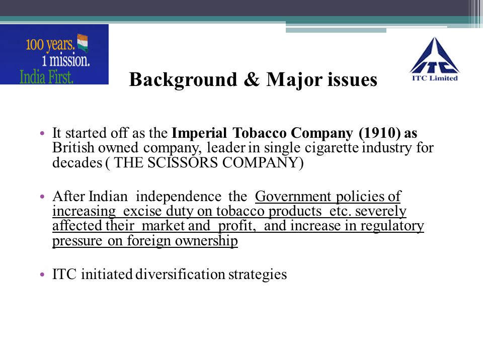 Background & Major issues It started off as the Imperial Tobacco Company (1910) as British owned company, leader in single cigarette industry for deca