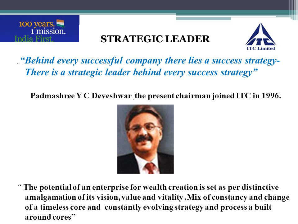 . Behind every successful company there lies a success strategy- There is a strategic leader behind every success strategy Padmashree Y C Deveshwar,th
