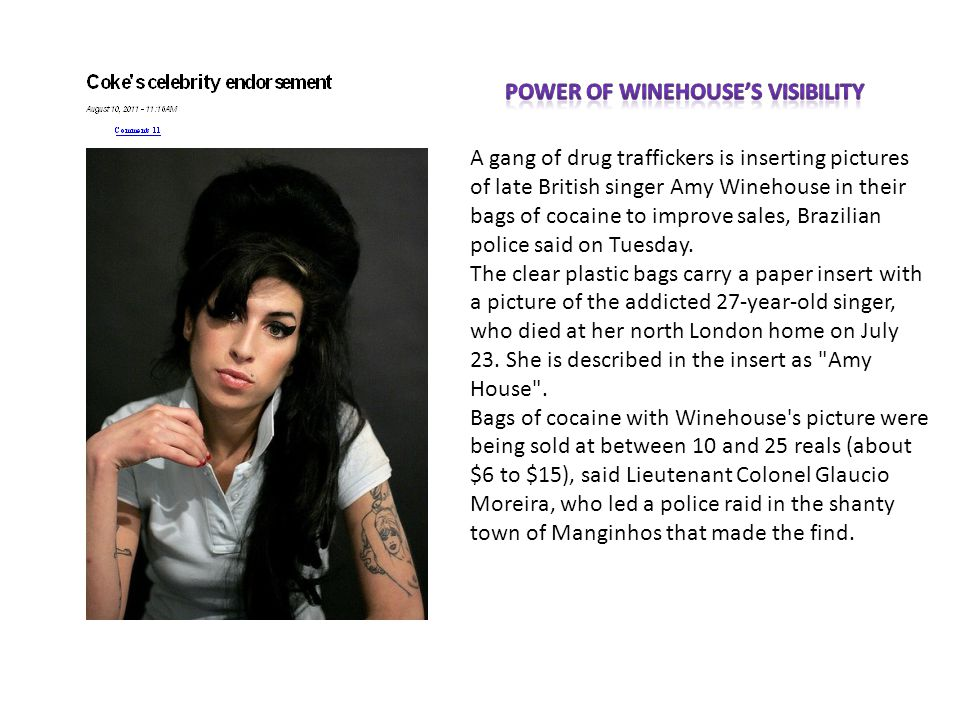 A gang of drug traffickers is inserting pictures of late British singer Amy Winehouse in their bags of cocaine to improve sales, Brazilian police said