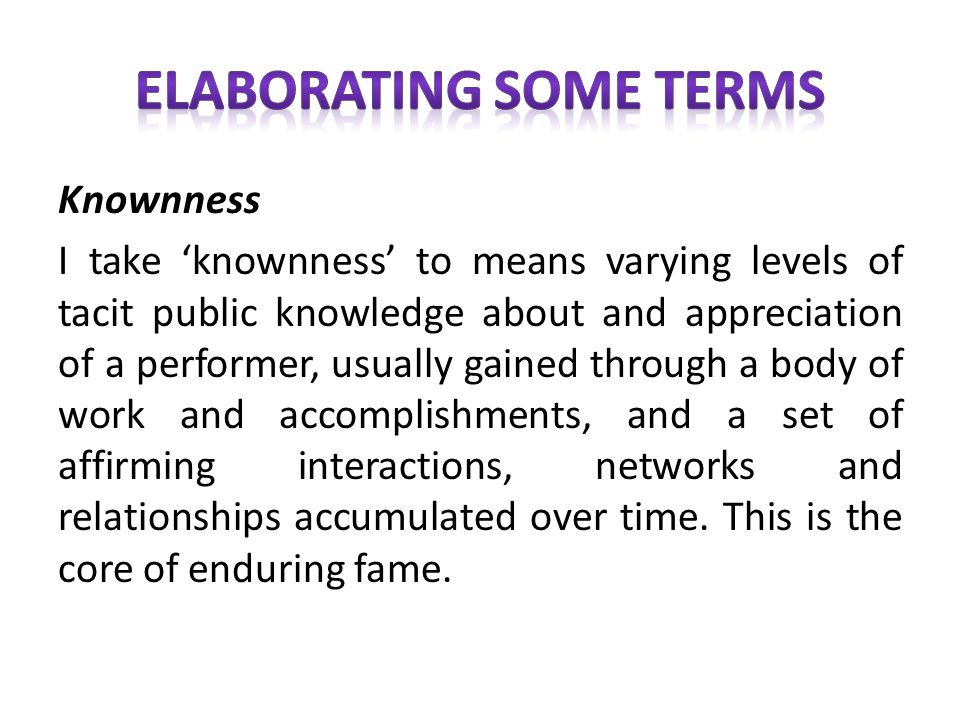 Knownness I take knownness to means varying levels of tacit public knowledge about and appreciation of a performer, usually gained through a body of w