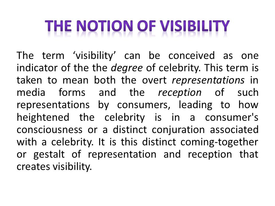 The term visibility can be conceived as one indicator of the the degree of celebrity. This term is taken to mean both the overt representations in med