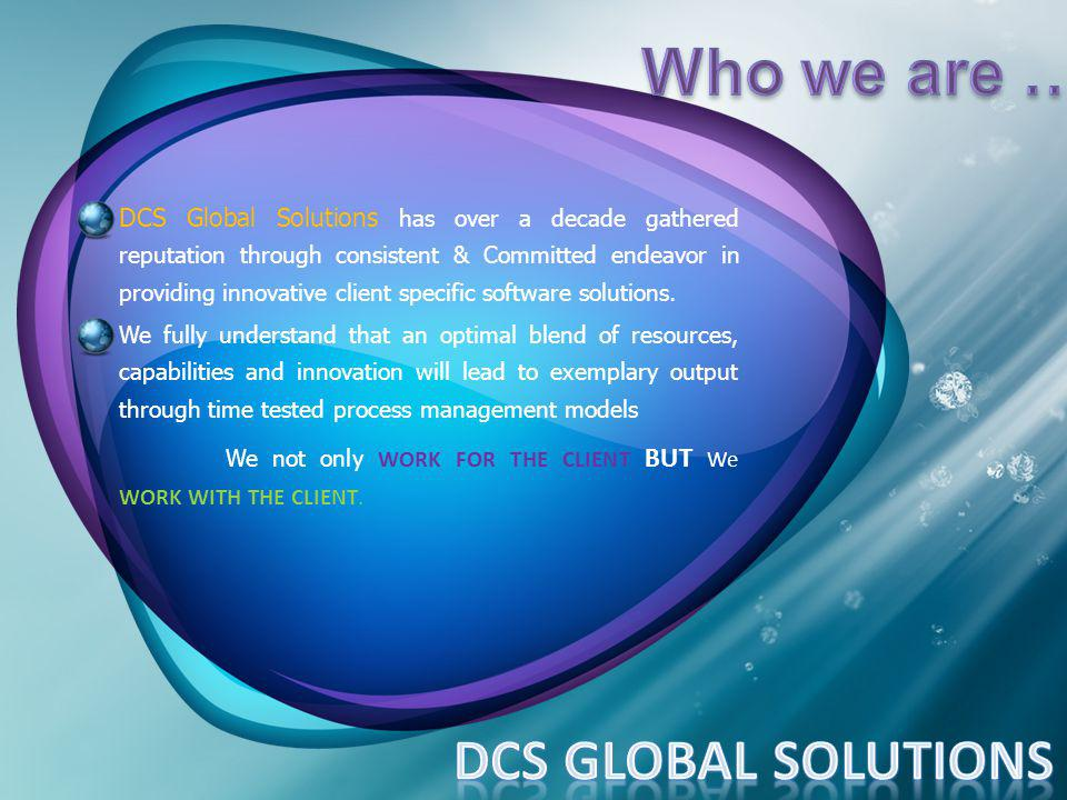 DCS Global Solutions has over a decade gathered reputation through consistent & Committed endeavor in providing innovative client specific software so