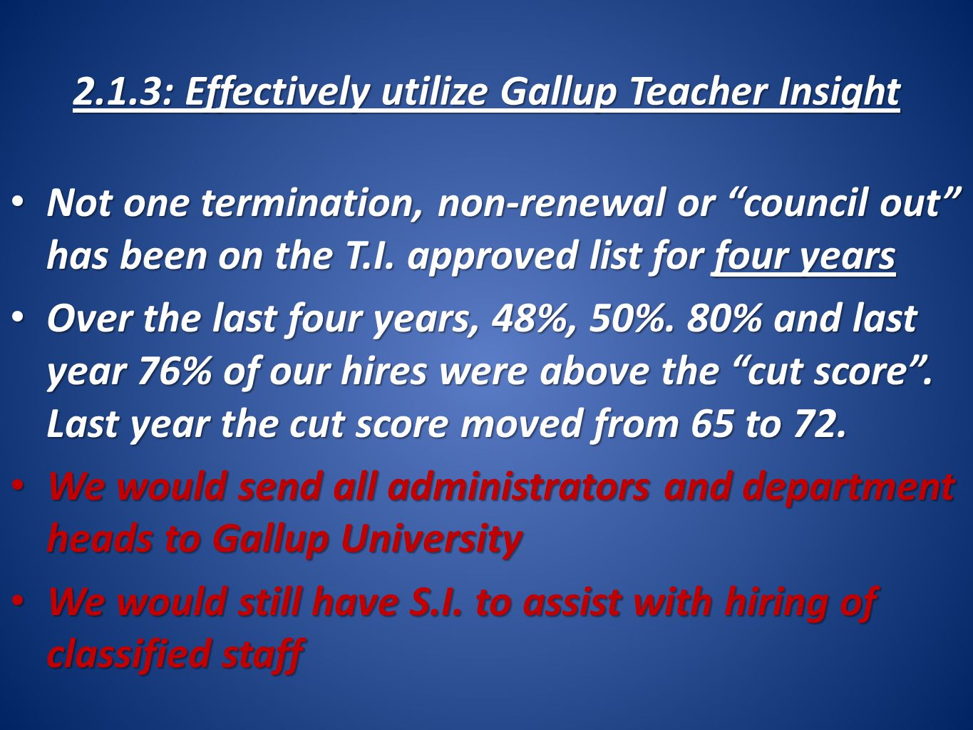 2.1.3: Effectively utilize Gallup Teacher Insight Not one termination, non-renewal or council out has been on the T.I. approved list for four years No