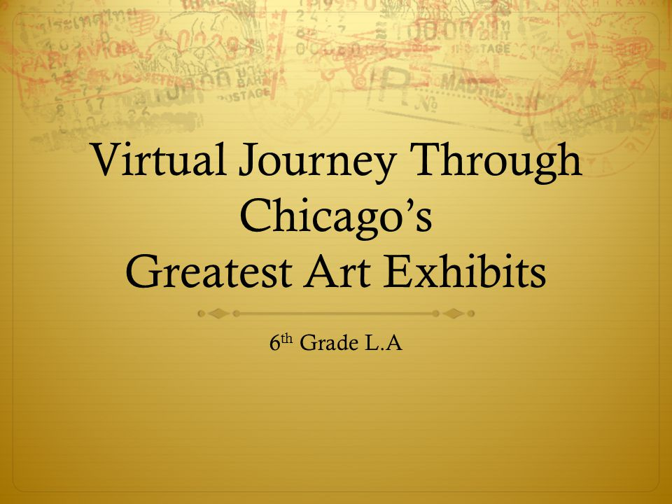 Virtual Journey Through Chicagos Greatest Art Exhibits 6 th Grade L.A