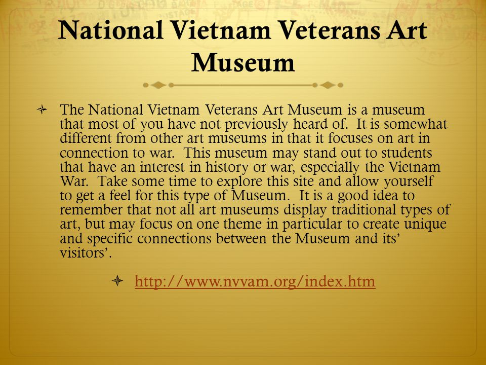 National Vietnam Veterans Art Museum The National Vietnam Veterans Art Museum is a museum that most of you have not previously heard of.