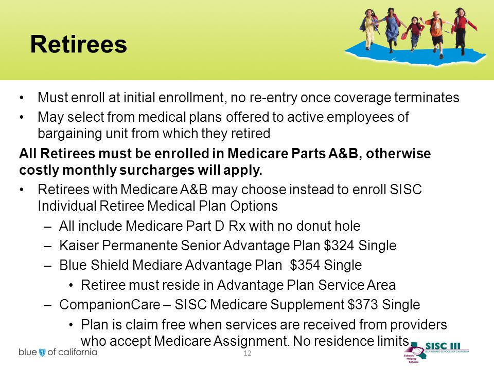 Retirees Must enroll at initial enrollment, no re-entry once coverage terminates May select from medical plans offered to active employees of bargaini