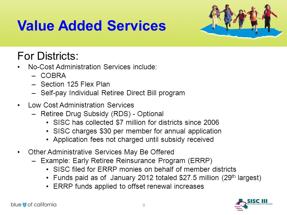 Value Added Services For Districts: No-Cost Administration Services include: –COBRA –Section 125 Flex Plan –Self-pay Individual Retiree Direct Bill pr