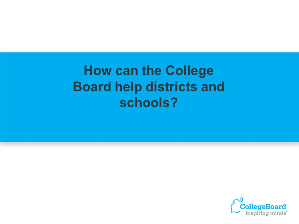 How can the College Board help districts and schools