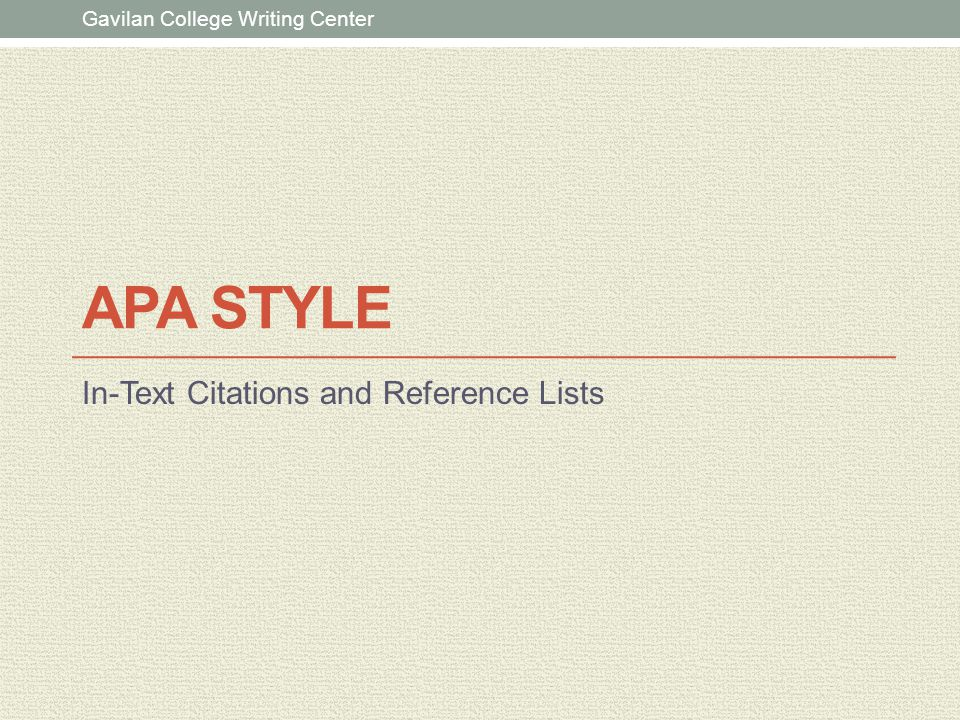 APA STYLE In-Text Citations and Reference Lists Gavilan College Writing Center