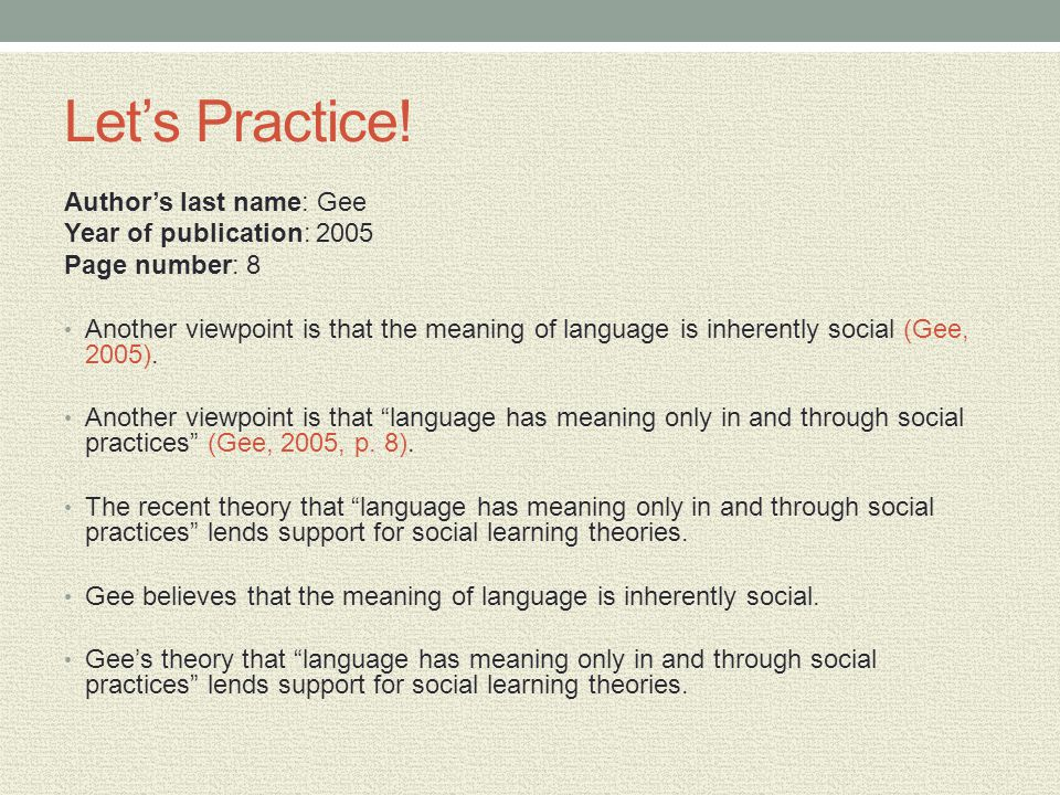Lets Practice! Authors last name: Gee Year of publication: 2005 Page number: 8 Another viewpoint is that the meaning of language is inherently social