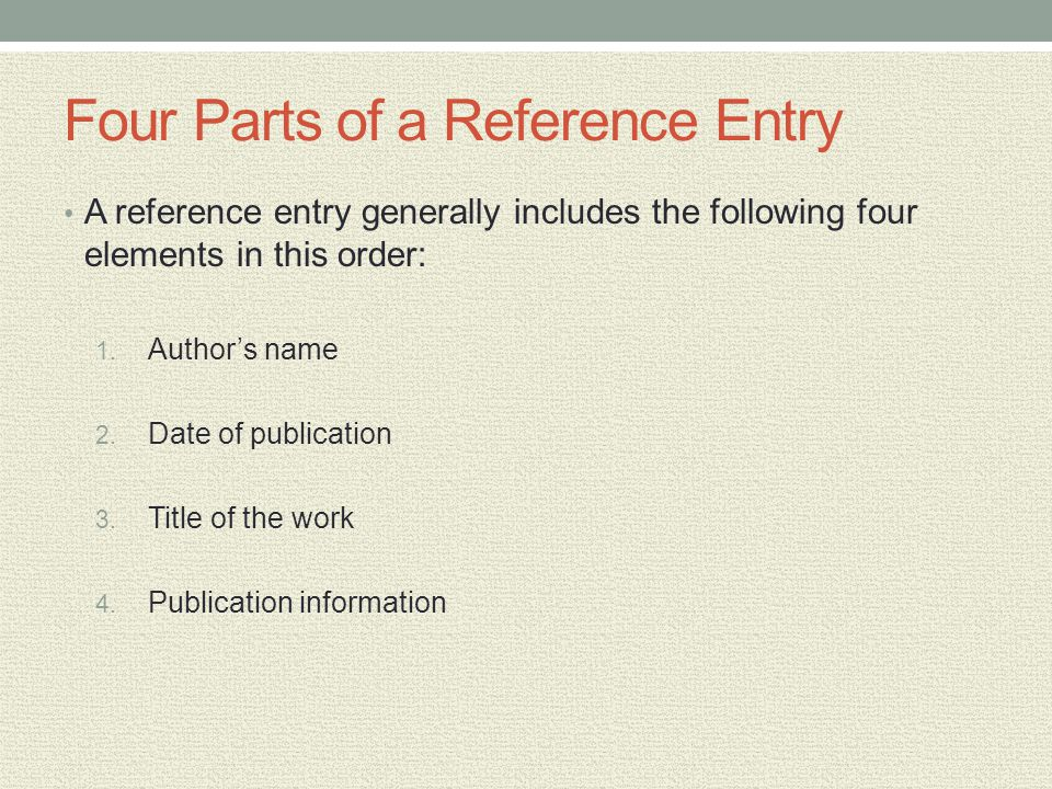 Four Parts of a Reference Entry A reference entry generally includes the following four elements in this order: 1.