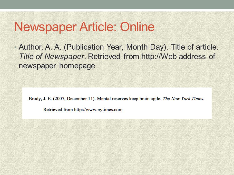 Newspaper Article: Online Author, A. A. (Publication Year, Month Day). Title of article. Title of Newspaper. Retrieved from http://Web address of news