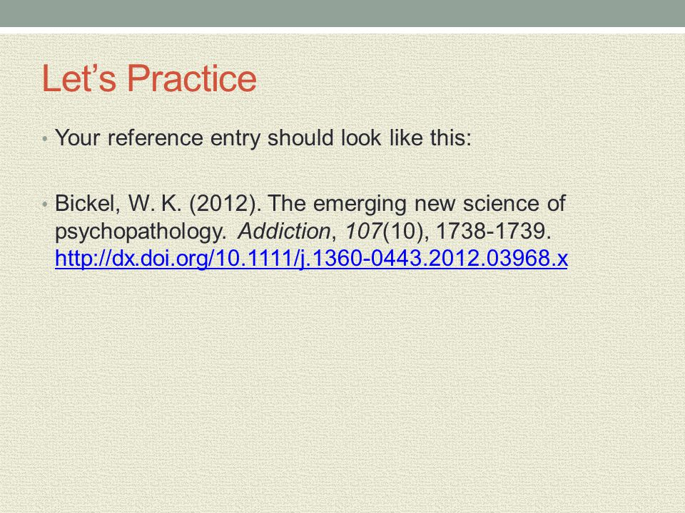 Lets Practice Your reference entry should look like this: Bickel, W.