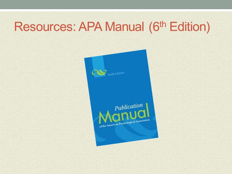 Resources: APA Manual (6 th Edition)