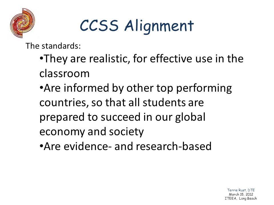 CCSS Alignment The standards: They are realistic, for effective use in the classroom Are informed by other top performing countries, so that all stude