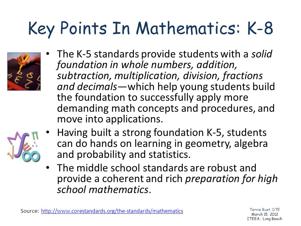 Key Points In Mathematics: K-8 The K-5 standards provide students with a solid foundation in whole numbers, addition, subtraction, multiplication, div