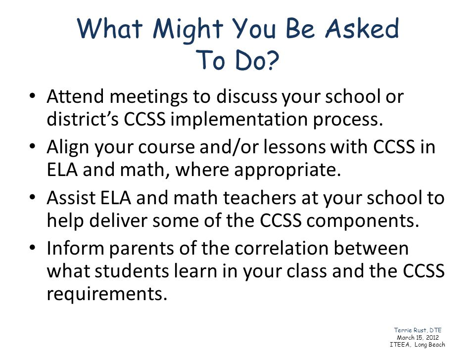 What Might You Be Asked To Do? Attend meetings to discuss your school or districts CCSS implementation process. Align your course and/or lessons with
