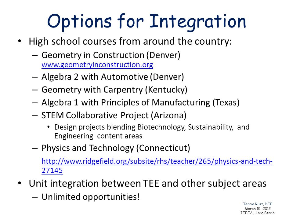 Options for Integration High school courses from around the country: – Geometry in Construction (Denver) www.geometryinconstruction.org www.geometryin