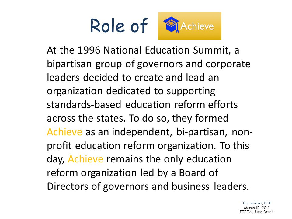 Role of At the 1996 National Education Summit, a bipartisan group of governors and corporate leaders decided to create and lead an organization dedica