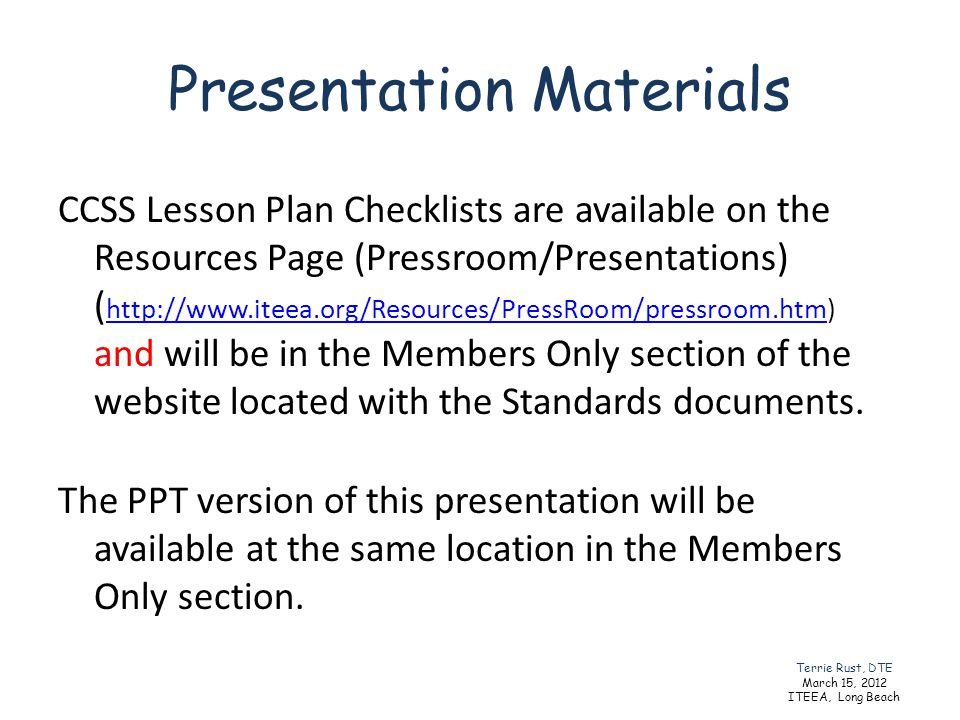 Presentation Materials CCSS Lesson Plan Checklists are available on the Resources Page (Pressroom/Presentations) ( http://www.iteea.org/Resources/Pres